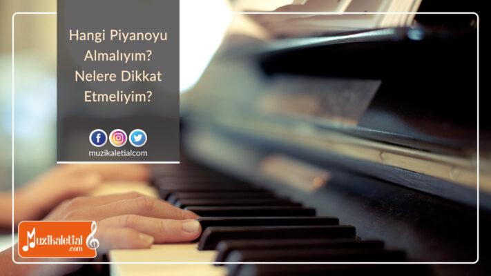 Hangi piyanoyu almalıyım? Nelere dikkat etmeliyim?