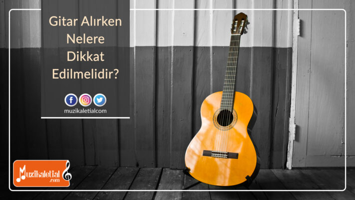 Gitar alırken nelere dikkat edilmelidir?